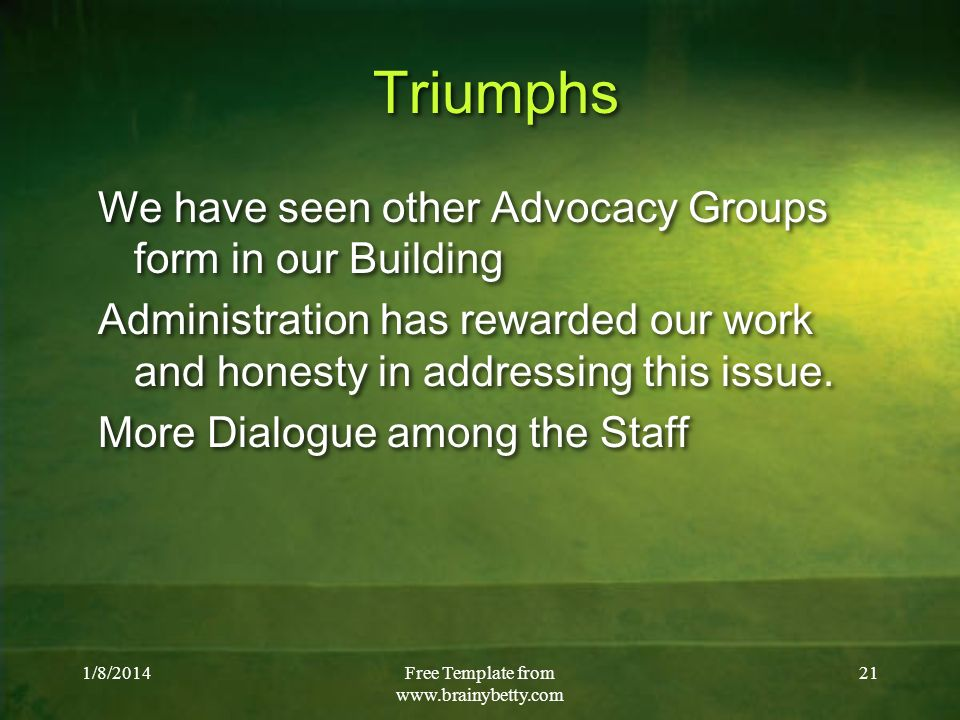 1/8/2014Free Template from   21 Triumphs We have seen other Advocacy Groups form in our Building Administration has rewarded our work and honesty in addressing this issue.