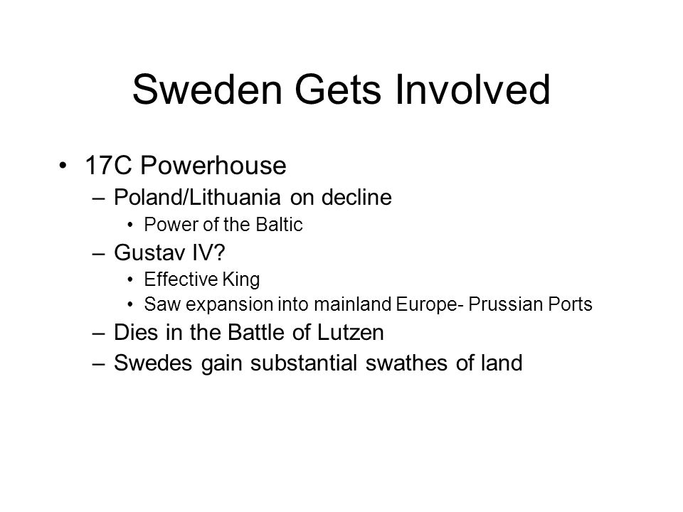 Sweden Gets Involved 17C Powerhouse –Poland/Lithuania on decline Power of the Baltic –Gustav IV.