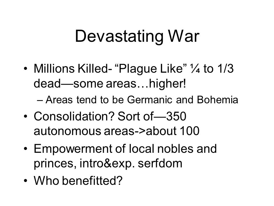 Devastating War Millions Killed- Plague Like ¼ to 1/3 deadsome areas…higher.