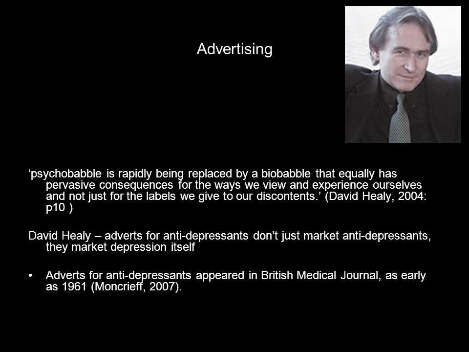 Advertising psychobabble is rapidly being replaced by a biobabble that equally has pervasive consequences for the ways we view and experience ourselves and not just for the labels we give to our discontents.