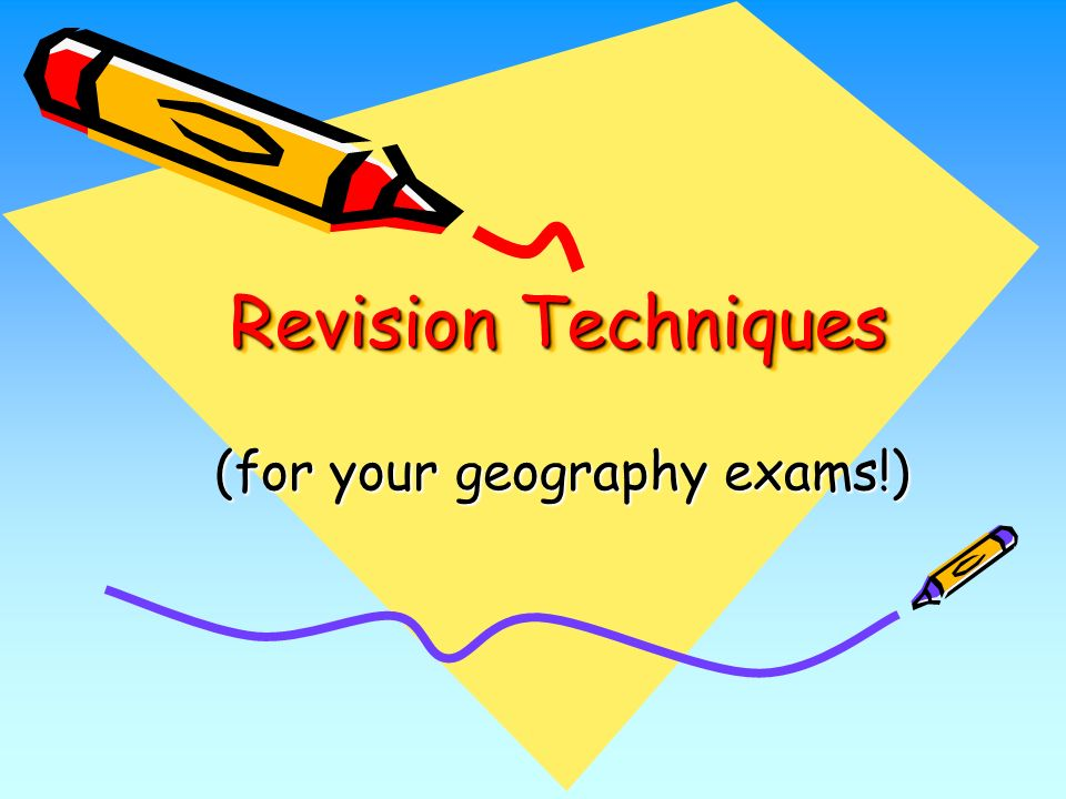 Revision Techniques (for your geography exams!)