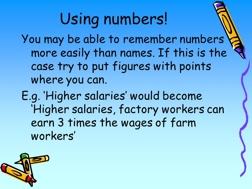 Using numbers. You may be able to remember numbers more easily than names.