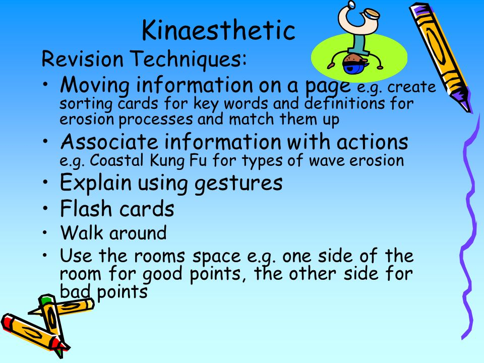 Kinaesthetic Revision Techniques: Moving information on a page e.g.