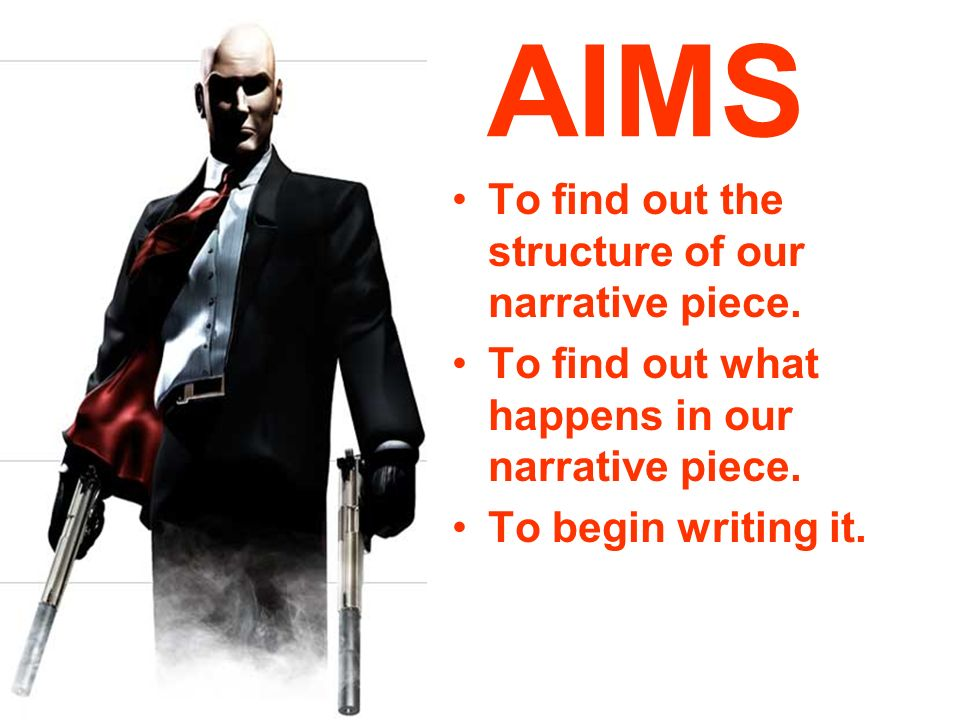 AIMS To find out the structure of our narrative piece.