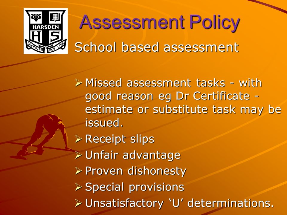 Assessment Policy Assessment Policy School based assessment Missed assessment tasks - with good reason eg Dr Certificate - estimate or substitute task may be issued.