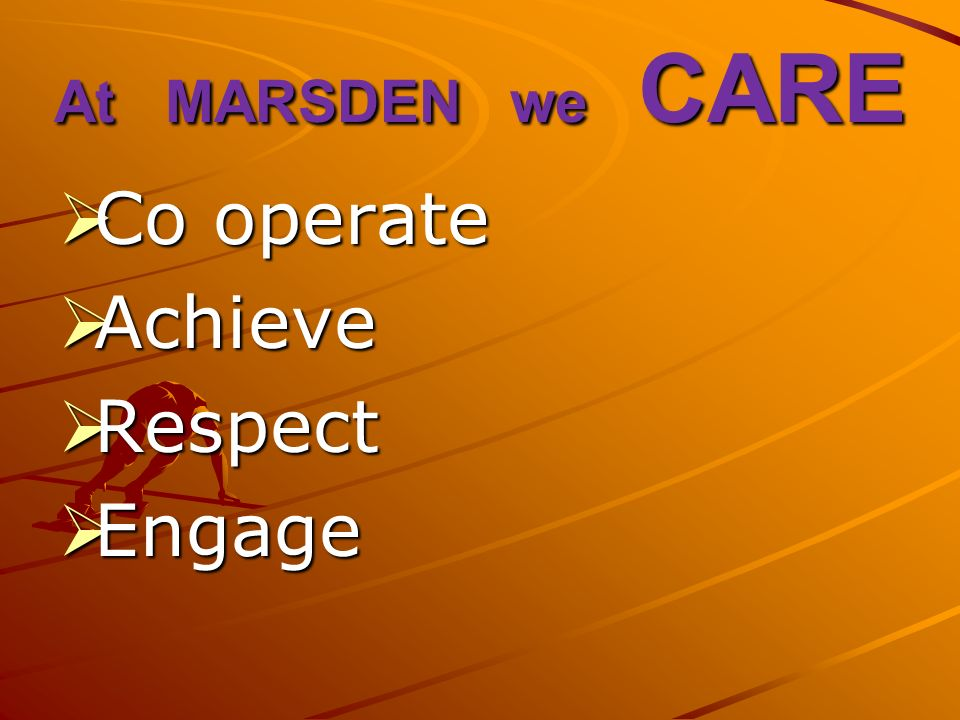 At MARSDEN we CARE Co operate Co operate Achieve Achieve Respect Respect Engage Engage