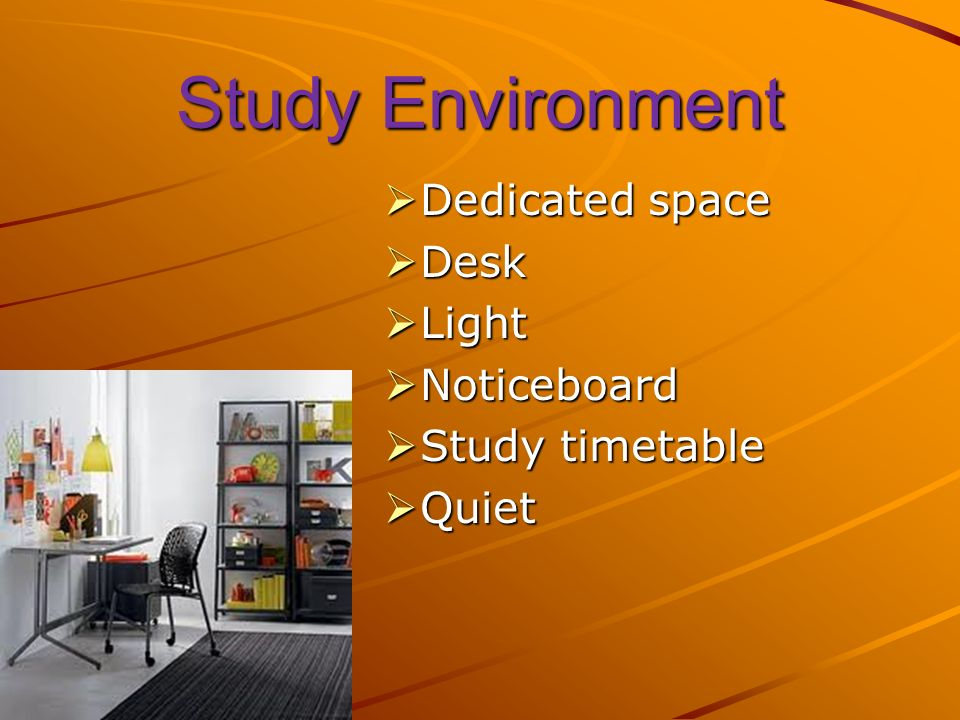 Study Environment Dedicated space Dedicated space Desk Desk Light Light Noticeboard Noticeboard Study timetable Study timetable Quiet Quiet