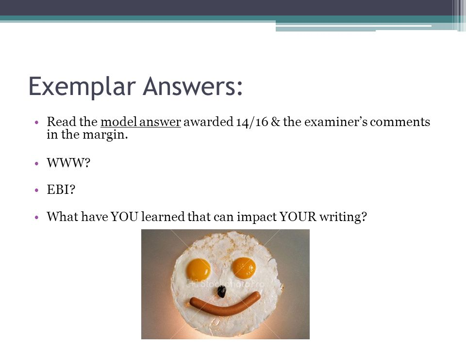 Exemplar Answers: Read the model answer awarded 14/16 & the examiners comments in the margin.