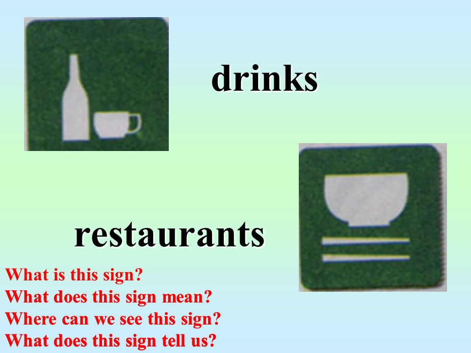 drinks restaurants What does this sign mean. Where can we see this sign.