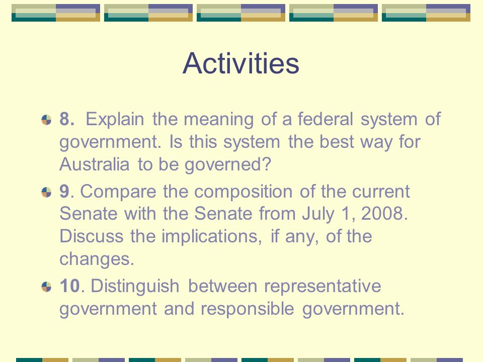 Activities 8. Explain the meaning of a federal system of government.