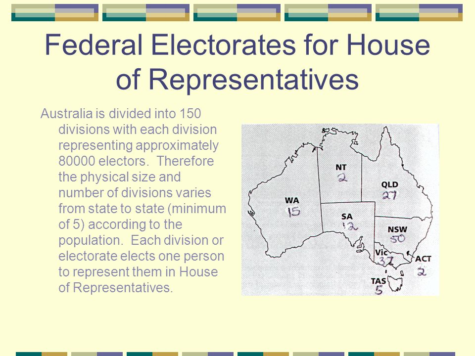Federal Electorates for House of Representatives Australia is divided into 150 divisions with each division representing approximately 80000 electors.