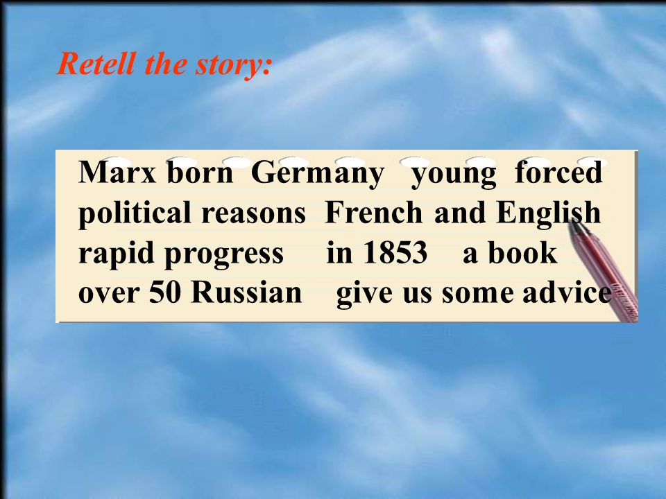 Retell the story: Marx born Germany young forced political reasons French and English rapid progress in 1853 a book over 50 Russian give us some advice