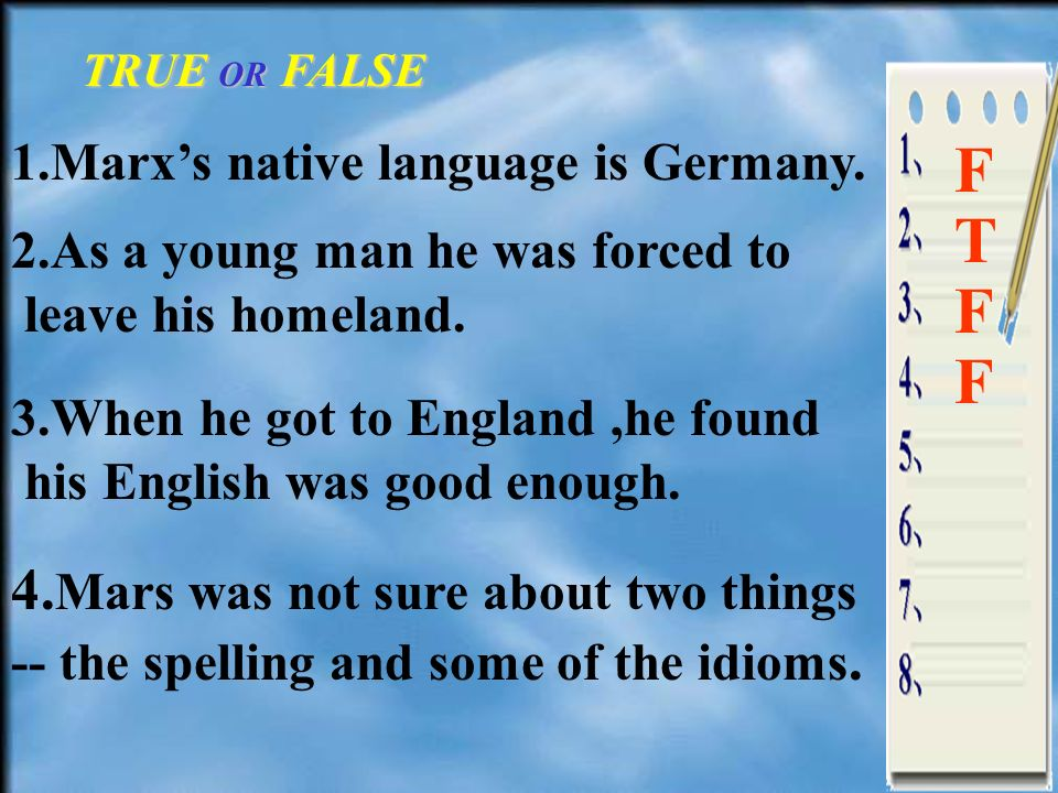TRUE OR FALSE 1.Marxs native language is Germany.