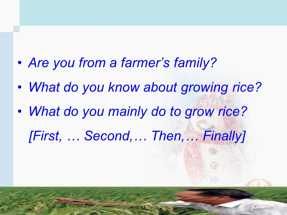 Are you from a farmers family. What do you know about growing rice.
