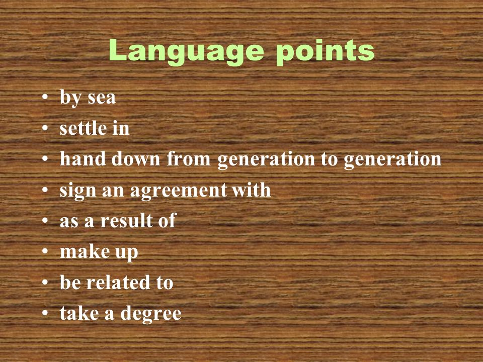 Language points by sea settle in hand down from generation to generation sign an agreement with as a result of make up be related to take a degree