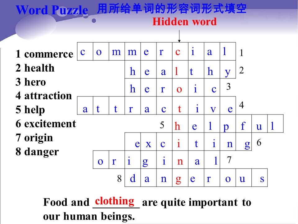 Word Puzzle commercial 1 commerce 2 health 3 hero 4 attraction 5 help 6 excitement 7 origin 8 danger Hidden word Food and ________ are quite important to our human beings.