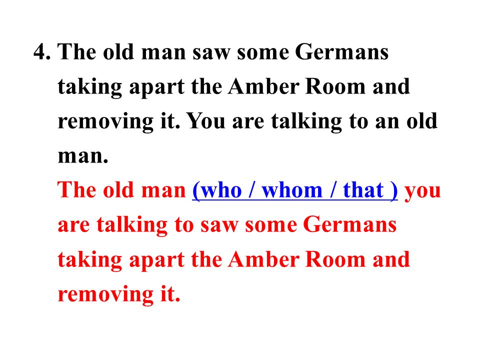 4. The old man saw some Germans taking apart the Amber Room and removing it.
