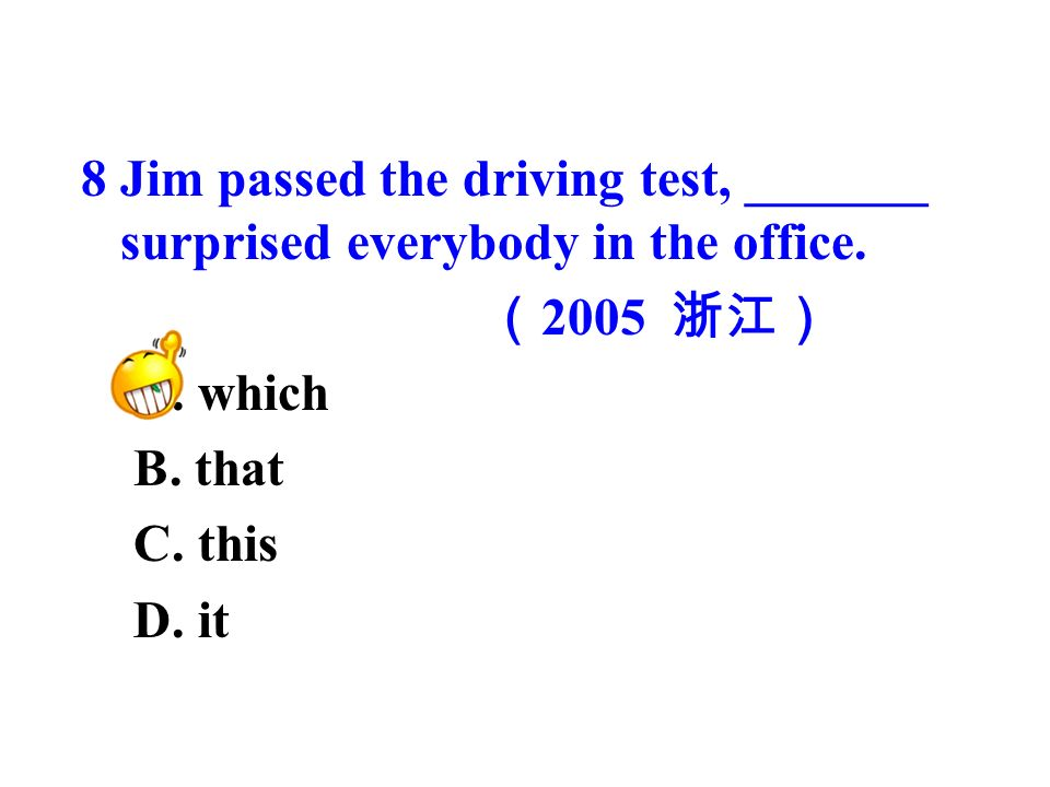 8 Jim passed the driving test, _______ surprised everybody in the office.
