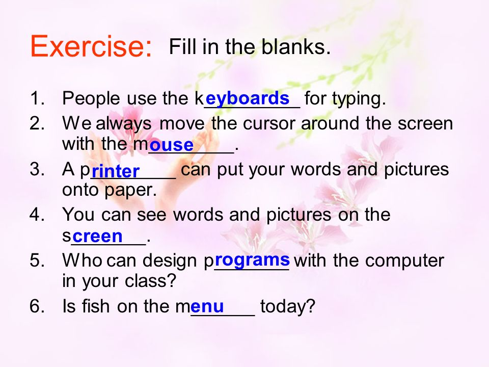 Exercise: 1.People use the k_________ for typing.