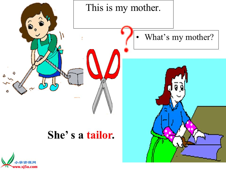 This is my mother. Whats my mother She s a tailor.