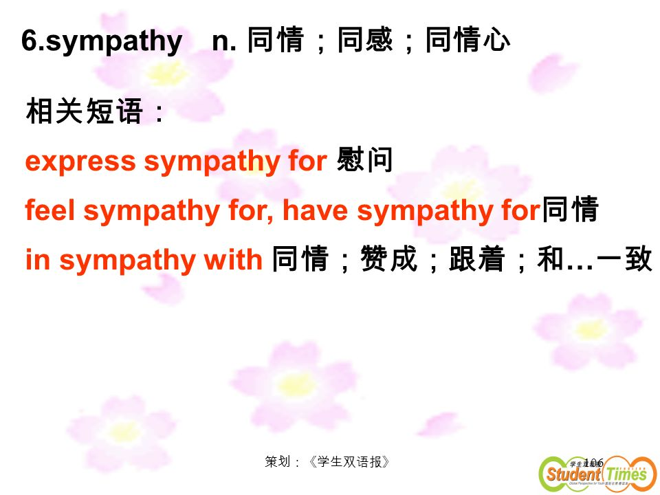 106 6.sympathy n. express sympathy for feel sympathy for, have sympathy for in sympathy with …