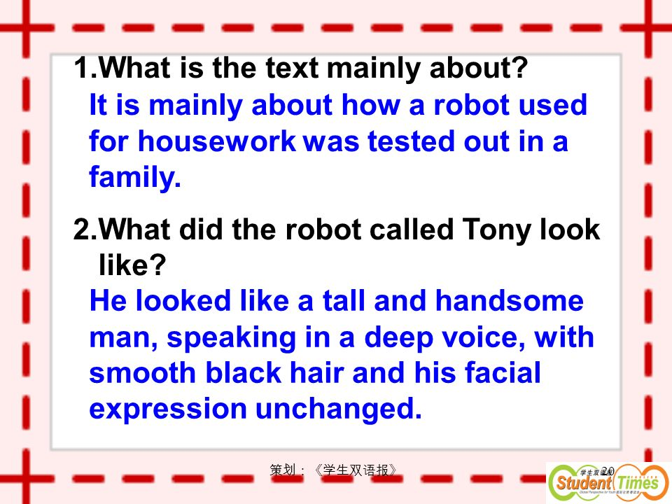 20 1.What is the text mainly about. 2.What did the robot called Tony look like.