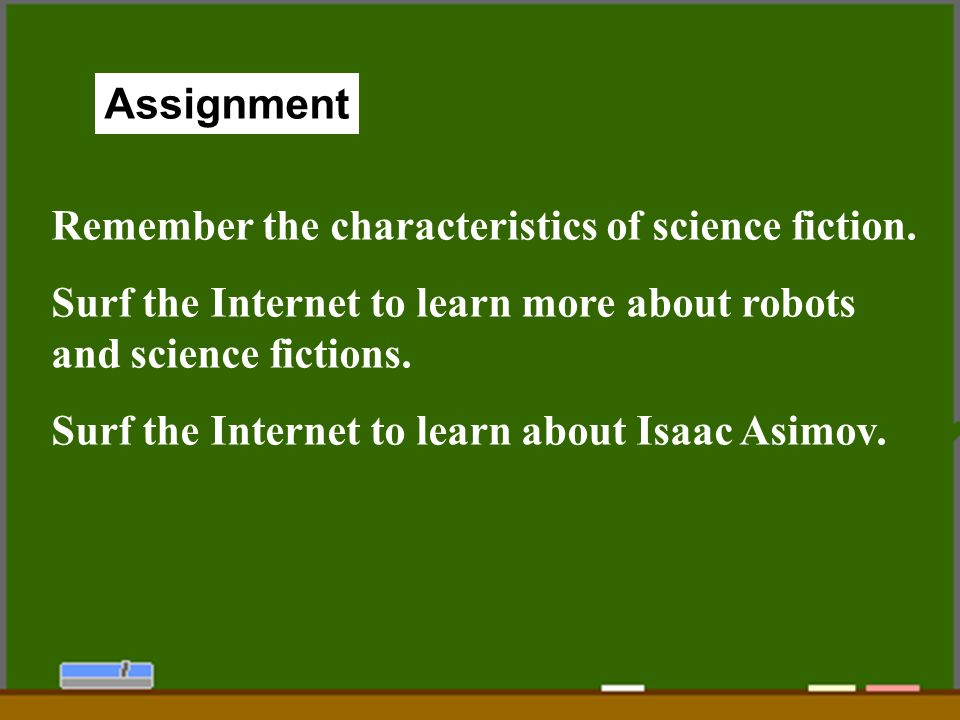 30 Assignment Remember the characteristics of science fiction.