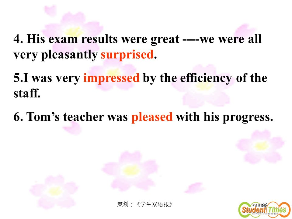 38 4. His exam results were great ----we were all very pleasantly surprised.