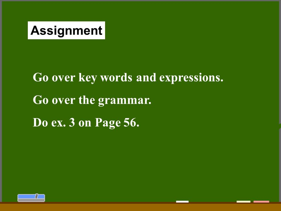 56 Assignment Go over key words and expressions. Go over the grammar. Do ex. 3 on Page 56.
