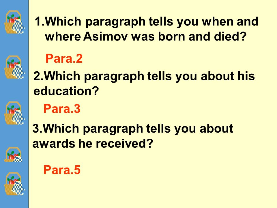 61 1.Which paragraph tells you when and where Asimov was born and died.