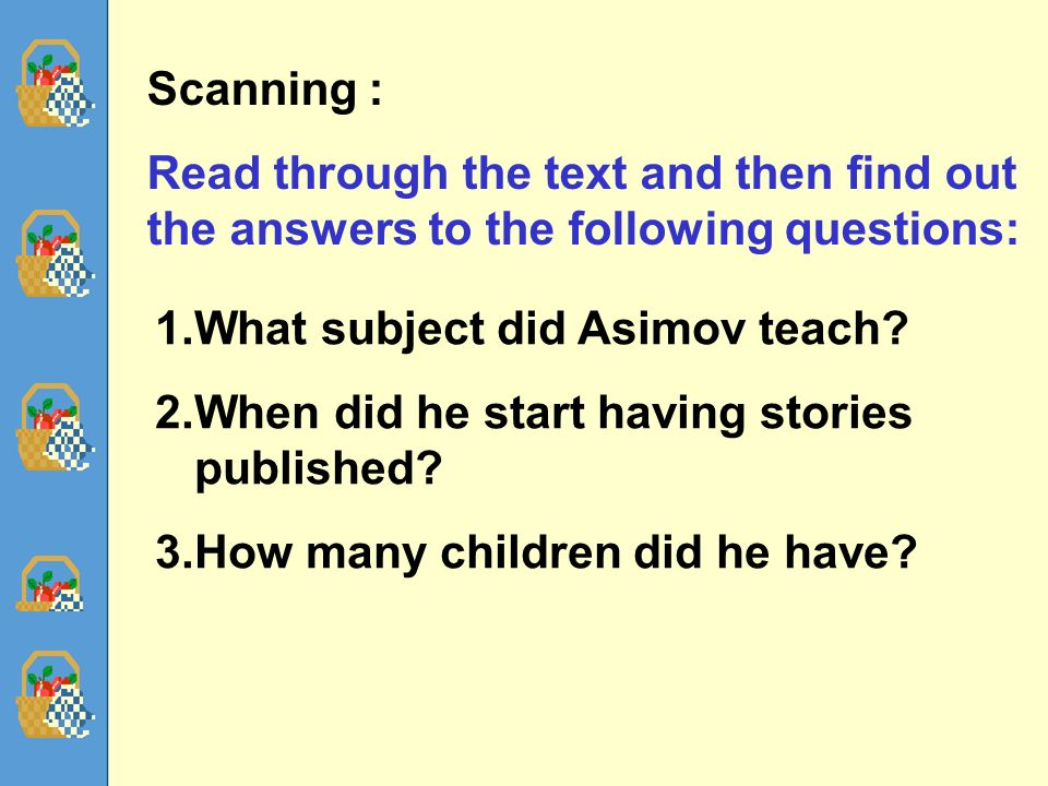 62 Scanning : Read through the text and then find out the answers to the following questions: 1.What subject did Asimov teach.