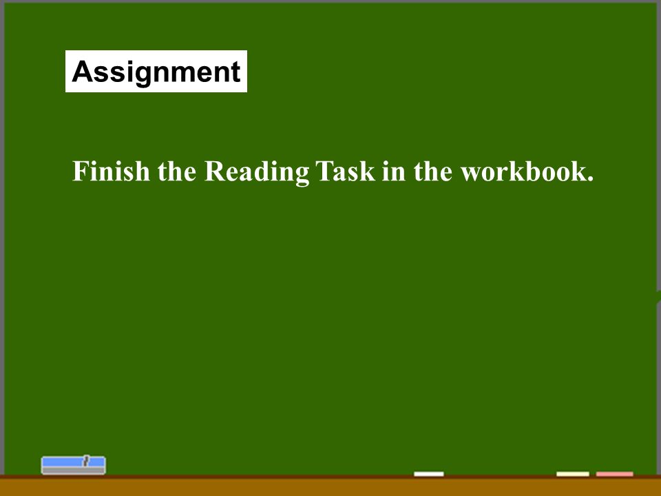 69 Assignment Finish the Reading Task in the workbook.