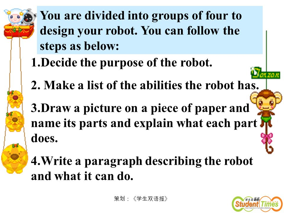 88 You are divided into groups of four to design your robot.