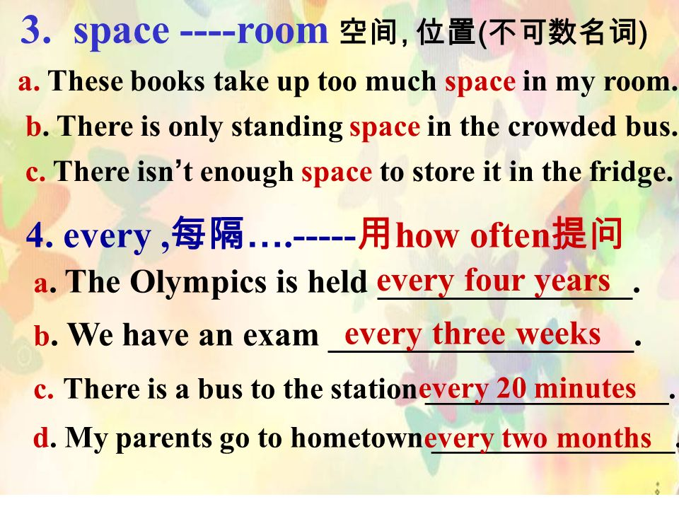 3. space ----room, ( ) a. These books take up too much space in my room.