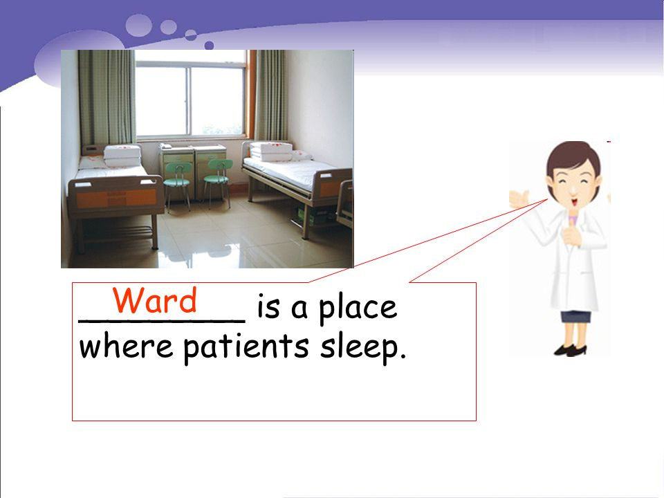 ________ is a place where patients sleep. Ward
