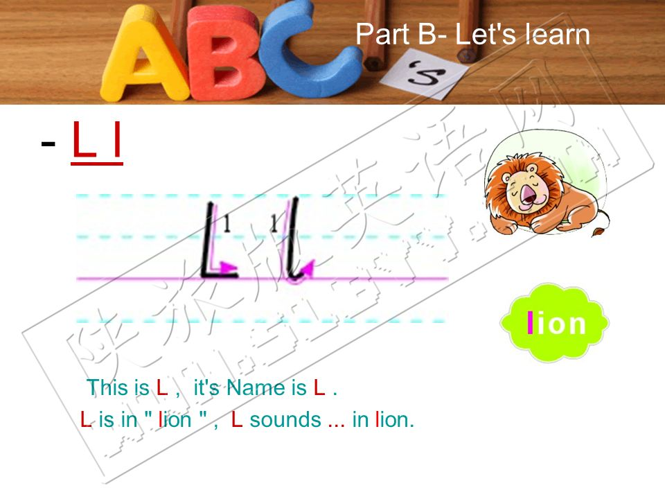 Part B- Let s learn This is L, it s Name is L. L is in lion , L sounds... in lion. - L l
