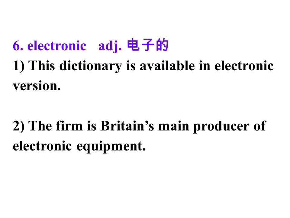 6. electronic adj. 1) This dictionary is available in electronic version.