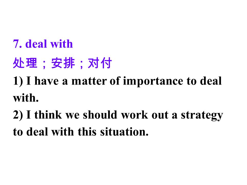 7. deal with 1) I have a matter of importance to deal with.