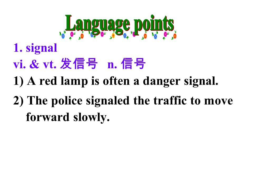 1. signal vi. & vt. n. 1) A red lamp is often a danger signal.