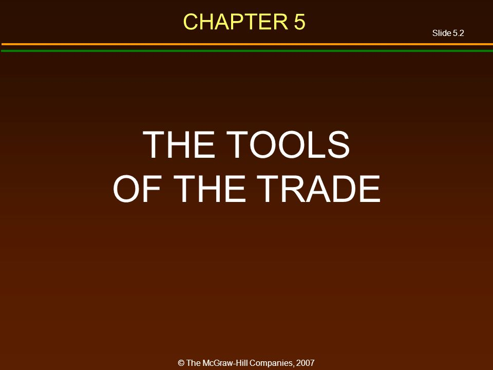 Slide 5.2 © The McGraw-Hill Companies, 2007 CHAPTER 5 THE TOOLS OF THE TRADE