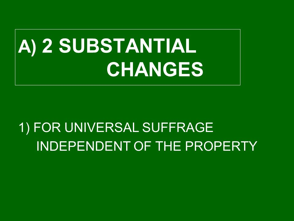 A) 2 SUBSTANTIAL CHANGES 1) FOR UNIVERSAL SUFFRAGE INDEPENDENT OF THE PROPERTY