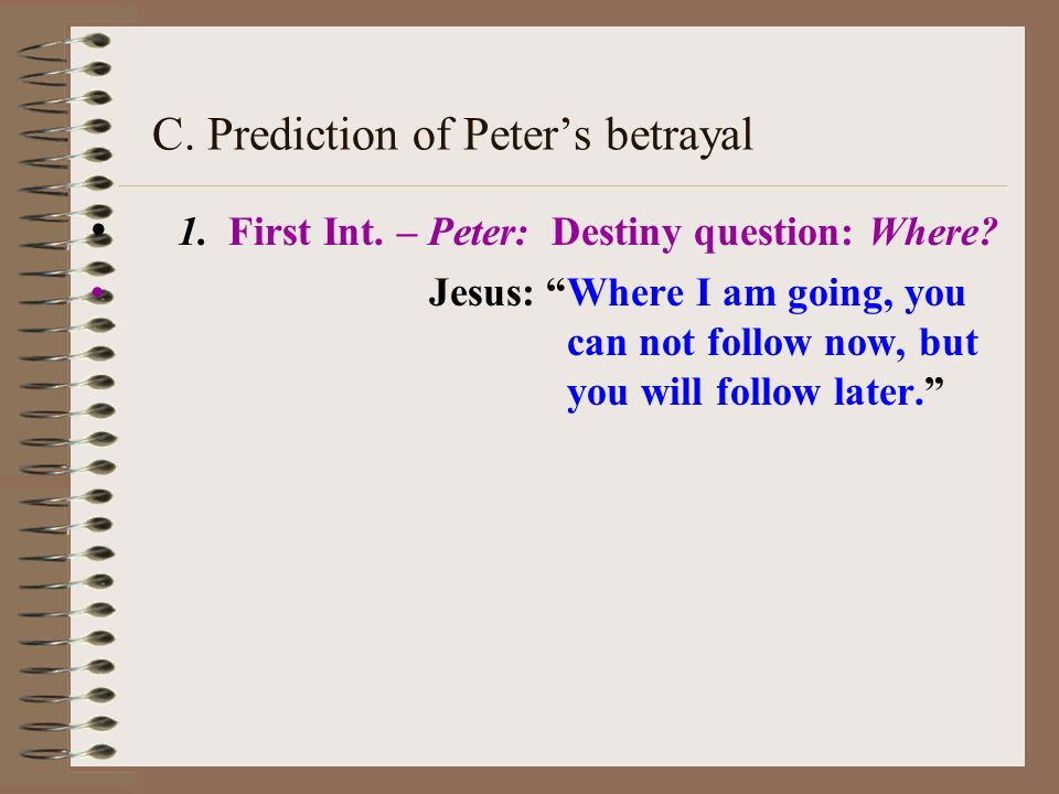 C. Prediction of Peters betrayal 1. First Int. – Peter: Destiny question: Where.
