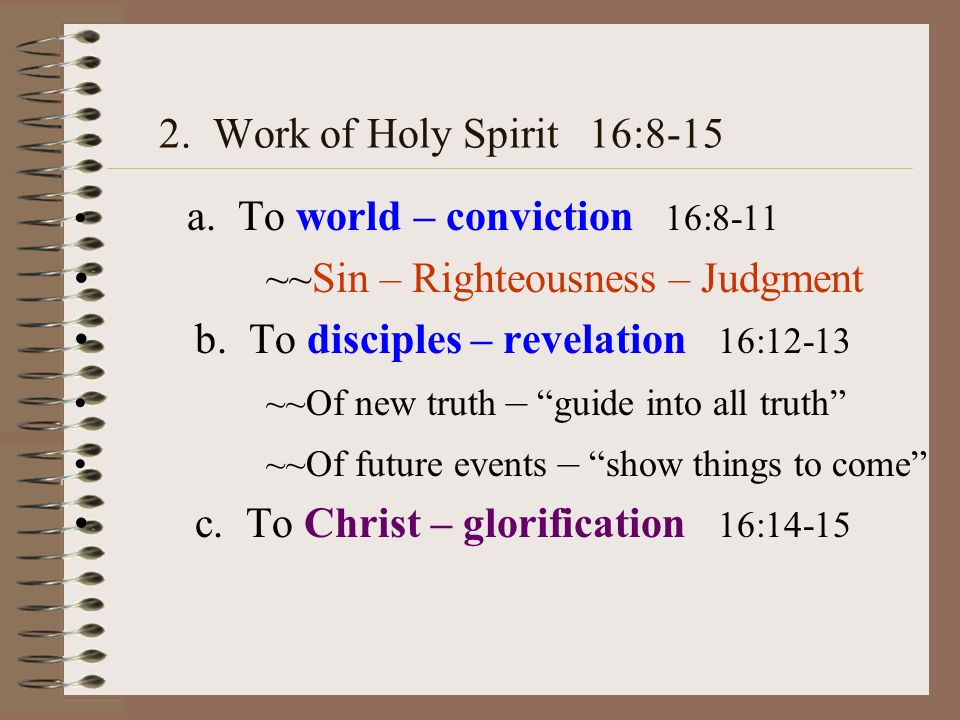 2. Work of Holy Spirit 16:8-15 a.