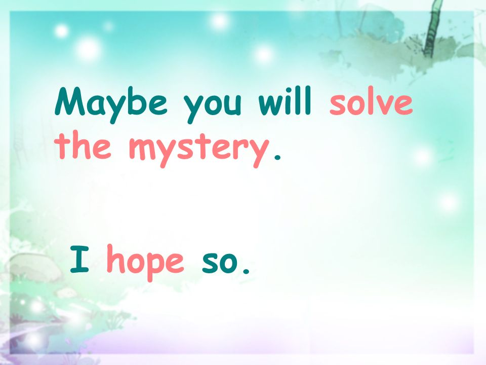 Maybe you will solve the mystery. I hope so.