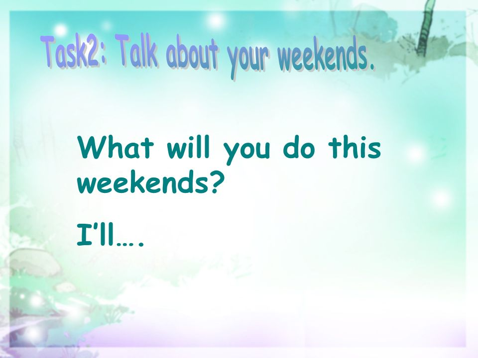 What will you do this weekends Ill….