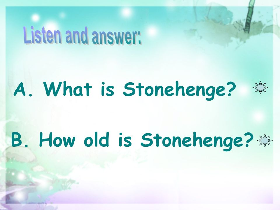 A. What is Stonehenge B. How old is Stonehenge