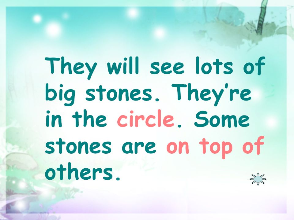 They will see lots of big stones. Theyre in the circle. Some stones are on top of others.