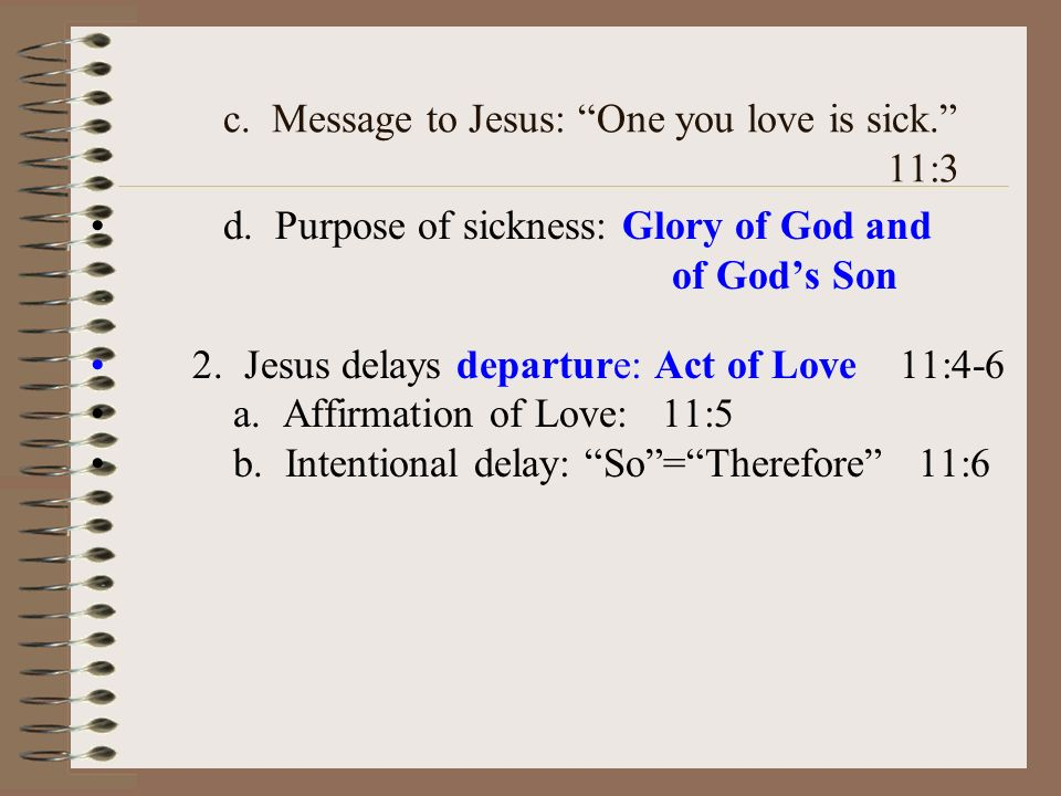 c. Message to Jesus: One you love is sick. 11:3 d.