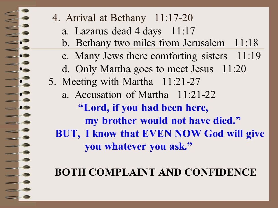 4. Arrival at Bethany 11:17-20 a. Lazarus dead 4 days 11:17 b.