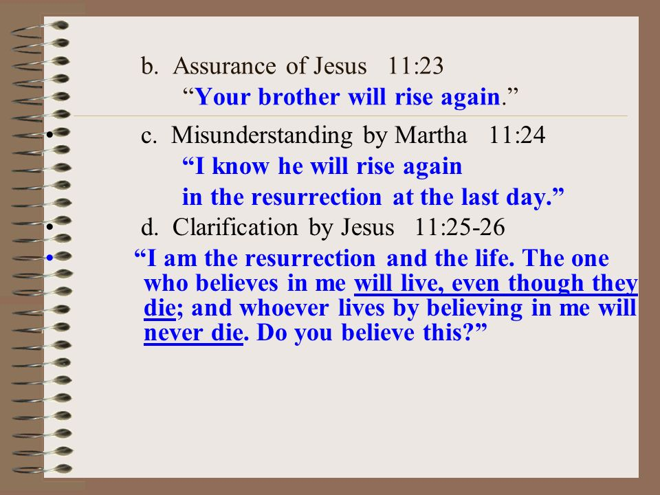 b. Assurance of Jesus 11:23 Your brother will rise again.